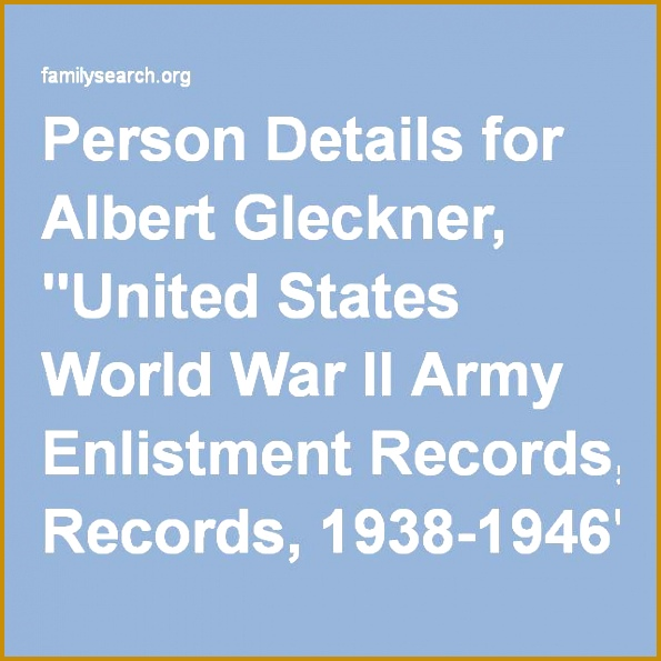 """Person Details for Albert Gleckner """"United States World War II Army Enlistment Records 595595"""