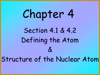 Section 4 1 & 4 2 Defining the Atom & Structure of the Nuclear Atom 314418
