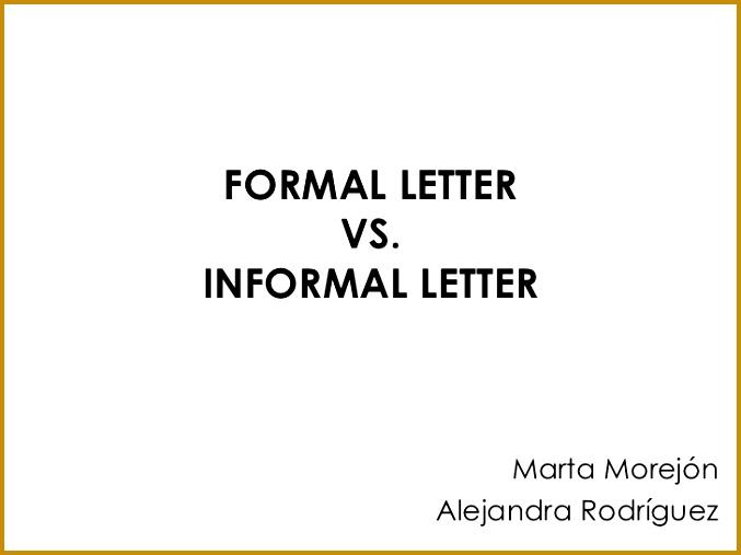 FORMAL LETTER VS INFORMAL LETTER Marta Morej³n Alejandra Rodrguez 677507