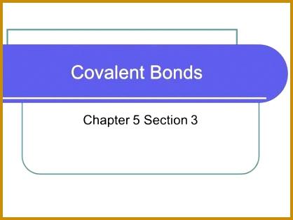 Covalent Bonds Chapter 5 Section 3 Covalent Bonds Remember…covalent bonds form between two 418314