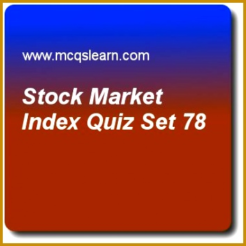 Stock Market Index Quizzes financial markets Quiz 78 Questions and Answers Practice financial markets and institutions quizzes based questions and 353353