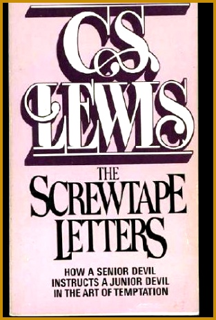 The Screwtape Letters How a Senior Devil Instructs a Junior Devil in the Art of 465313