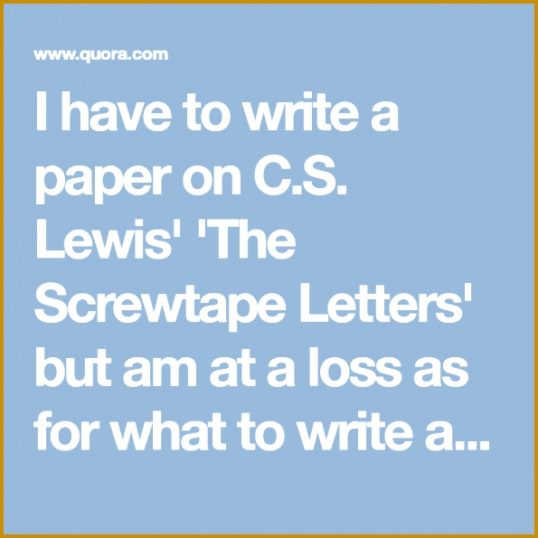 I have to write a paper on C S Lewis The Screwtape Letters but 595595