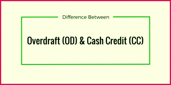 Difference Between Overdraft OD and Cash Credit CC Accounts