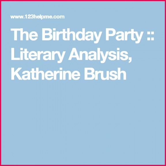The Birthday Party Literary Analysis Katherine Brush